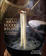The World's Best Asian Noodle Recipes : 125 Great Recipes from Top Chefs - Kirsten Hall