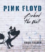 Pink Floyd : Behind the Wall - Hugh Fielder