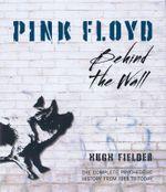 Pink Floyd : Behind the Wall - Hugh Fielder