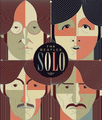 The Beatles Solo : The Illustrated Chronicles of John, Paul, George, and Ringo After The Beatles - Mat Snow