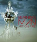 Burning Man : Art On Fire - Sidney Erthal