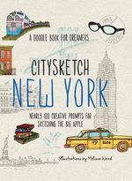 Citysketch New York : Nearly 100 Creative Prompts for Sketching the Big Apple - Melissa Wood