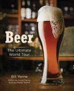 Beer : The Ultimate World Tour - Bill Yenne