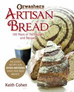 Artisan Bread : Techniques & Recipes from New York's Orwasher's Bakery - Keith Cohen