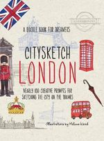 Citysketch London : Over 100 Creative Prompts for Sketching the City on the Thames - Melissa Wood