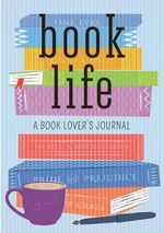 Book Life : A Reader's Journal - William McKay