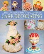 The Artisan Cake Company's Visual Guide to Cake Decorating - Elizabeth Marek