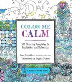 Color Me Calm : 100 Coloring Templates for Meditation and Relaxation - Lacy Mucklow