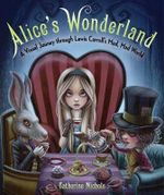 Alice's Wonderland : A Visual Journey Through Lewis Carroll's Mad and Incredible World - Katherine Nichols
