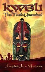 Kweli - The Truth Unmasked - Joseph And Jane Matthews