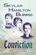 Conviction : A Sequel to Jane Austen's Pride and Prejudice - Skylar Hamilton Burris