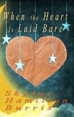 When the Heart Is Laid Bare - Skylar Hamilton Burris
