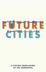 Future Cities : A Fiction Compilation by the Tangential - The Tangential