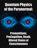 Quantum Physics of the Paranormal : Premonitions,  PreCognition, Death, Altered States of Consciousness - Michael Mensky