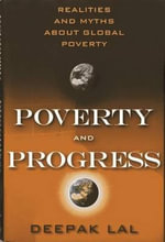 Poverty and Progress : Realities and Myths about Global Poverty - Professor Deepak Lal