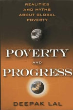 Poverty and Progress : Realities and Myths about Global Poverty - James S Coleman Professor of International Development Studies Deepak Lal