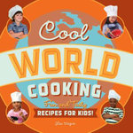 Cool World Cooking : Fun and Tasty Recipes for Kids! - Lisa Wagner