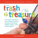 Trash to Treasure : A Kid's Upcycling Guide to Crafts - Pam
