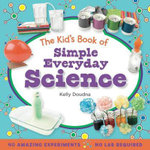 The Kid's Book of Simple Everyday Science - Kelly Doudna