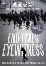 End Times Eyewitness : Israel, Islam and the Unfolding Signs of the Messiah S Return - Joel Richardson