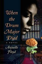 When the Drum Major Died - Anjuelle Floyd