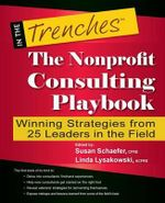 The Nonprofit Consulting Playbook : Winning Strategies from 25 Leaders in the Field