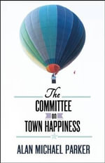 The Committee on Town Happiness - Alan Michael Parker