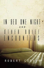 In Bed One Night, and Other Brief Encounters - Robert Coover