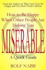 How to Be Happy When Other People Are Making You Miserable : A Quick Guide - Rolf Nabb
