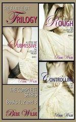 The a Little Bit Trilogy Bundle : A Little Bit Submissive; A Little Bit Rough; A Little Bit Controlling - A Bdsm Erotica Romance - Bebe Wilde