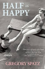 Half as Happy : Stories - Gregory Spatz