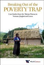 Breaking Out of the Poverty Trap : Case Studies from the Tibetan Plateau in Yunnan, Qinghai and Gansu