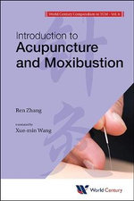 World Century Compendium to TCM : Volume 6: Introduction to Acupuncture and Moxibustion - Ren Zhang