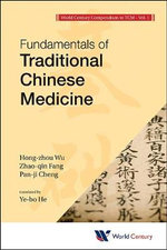 World Century Compendium to TCM : Volume 1: Fundamentals of Traditional Chinese Medicine - Hong-Zhou Wu