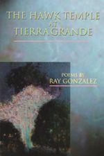 The Hawk Temple at Tierra Grande : American Poets Continuum - Ray Gonzalez