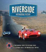 Riverside International Raceway : A Photographic Tour of the Historic Track, its Legendary Races, and Unforgettable Drivers - Pete Lyons