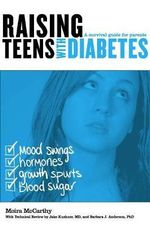 Raising Teens with Diabetes : A Survival Guide for Parents - Moira McCarthy