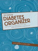 The Complete Diabetes Organizer : Your Guide to a Less Stressful and More Manageable Diabetes Life - Susan Weiner