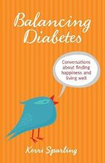 Balancing Diabetes : Conversations About Finding Happiness and Living Well - Kerri Sparling