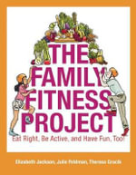 Family Fitness Project : Eat Right, be Active, and Have Fun, Too! - Elizabeth Jackson
