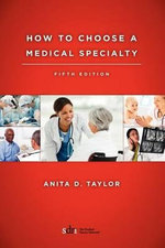 How to Choose a Medical Specialty : Fifth Edition - M a Ed Anita D Taylor