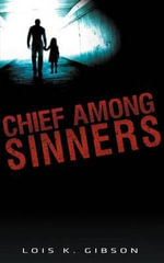 Chief Among Sinners - Lois K Gibson