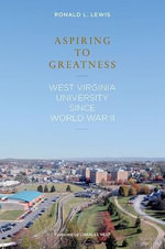 Aspiring to Greatness : West Virginia University Since World War II - Professor Ronald L Lewis