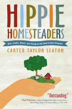 Hippie Homesteaders : Arts, Crafts, Music and Living on the Land in West Virginia - Carter Taylor Seaton