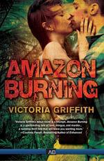 Amazon Burning - Victoria Griffith