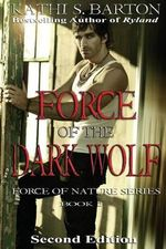 Force of the Dark Wolf : Force of Nature Series - Kathi S Barton