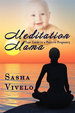 Meditation Mama : Your Guide to a Positive Pregnancy - Sasha Vivelo