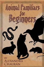 Animal Familiars for Beginners - Alexandra Chauran