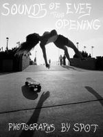 Sounds of Two Eyes Opening : Southern Cali Punk/Surf/Skate Culture 69-82, Photographs by Spot