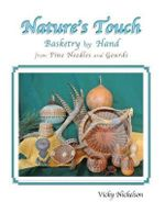 Nature's Touch : Basketry by Hand from Pine Needles and Gourds - Vicky Nickelson